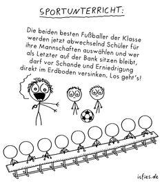 Sportunterricht. Is fies! < #schule #schüler #lehrer #mobbing #fußball #isfies