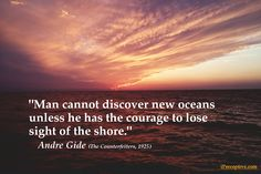 Man cannot discover new oceans unless...