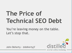 The price of technical seo debt final by John Doherty, via Slideshare Seo Articles, Debt, Online Marketing, Finals, Let It Be, Final Exams