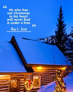 """""""He who has not Christmas in his heart will never find it under a tree."""""""