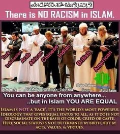 """1- CHOSEN PEOPLE OF GOD -- NO RACISM IN ISLAM -- ALL MUSLIMS OF THE WORLD ARE CHOSEN PEOPLE OF GOD . 2- QURAN - 3:110 """" YOU ( Muslims ) are the BEST NATION / PEOPLE Created for MANKIND .You enjoin What is RIGHT and FORBID What is WRONG """".:"""