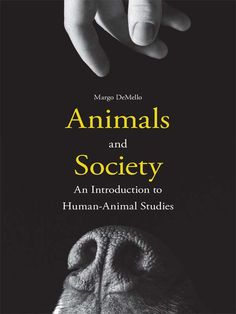 Animals and Society: An Introduction to Human-Animal Studies, Margo DeMello - Amazon.com