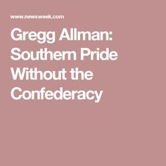 Gregg Allman: Southern Pride Without the Confederacy