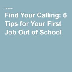 Find Your Calling: 5 Tips for Your First Job Out of School