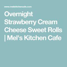 Overnight Strawberry Cream Cheese Sweet Rolls | Mel's Kitchen Cafe