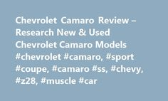 Chevrolet Camaro Review – Research New & Used Chevrolet Camaro Models #chevrolet #camaro, #sport #coupe, #camaro #ss, #chevy, #z28, #muscle #car http://ireland.remmont.com/chevrolet-camaro-review-research-new-used-chevrolet-camaro-models-chevrolet-camaro-sport-coupe-camaro-ss-chevy-z28-muscle-car/  # Chevrolet Camaro Review For most of the past four decades, the Chevrolet Camaro has been the poster car of young (and not so young) speed freaks and boulevardiers alike. You know, the type of…
