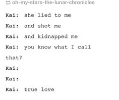 Kai telling his love story :) Lol. This would seem so weird to someone who hasn't read the books.