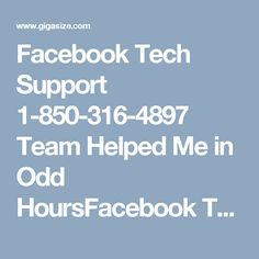 Facebook Tech Support 1-850-316-4897 Team Helped Me in Odd HoursFacebook Tech Support is only furnished with the exceedingly talented investigating devices and investigating nerds to weed out the issues from the root. You don't have to sway off; simply pick your mobile phone and dial our sans toll helpline telephone number 1-850-316-4897 at whenever you required as it works every minute of every day. For more information visit: http://www.monktech.net/facebook-technical-support-number.html