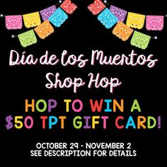 Día de los Muertos Store Hop / Giveaway TpT Gift Card  El Día de los Muertos is a time to remember loved ones that have gone before us. This year, some of your favorite Spanish stores on Teachers Pay Teachers are offering you the chance to get some fantastic resources and a chance to win a $50 TpT gift card.    We hope that our resources allow you to save time on planning and spend more time with your loved ones making memories in the spirit of this celebration.