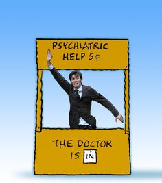 david tennant in places he shouldn't be. I'd pay WAY more than five cents for his psychiatric help. Doctor Who Meme, Psychiatric Help, I Am The Doctor, Tv Doctors, Geek Humor, Geek Out, David Tennant, Dr Who, Superwholock