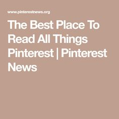 The Best Place To Read All Things Pinterest | Pinterest News