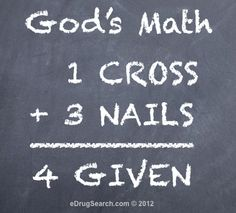 GODS Math 1 Cross + 3 Nails = 4GIVEN :-)