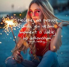 Nečekej na pravou chvíli, jen vezmi moment a udělej ho dokonalým. Love List, Carpe Diem, Bff, Quotations, Motivational Quotes, In This Moment, Quotation, Motivation Quotes, Quotes