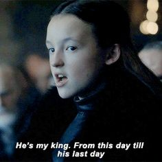 House Mormont remembers. The North remembers. We know no king but the king in the north, whose name is Stark. I don't care if he's a bastard. Ned Stark's blood runs through his veins. He's my king. From this day till his last day.