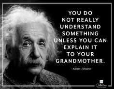 i You do not really understand something unless you can explain it to your grandmother. - Google Search
