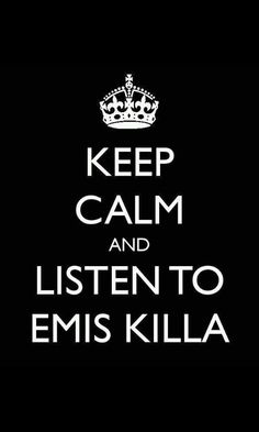 Keep Calm  and  listen to emis killa