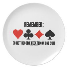 """Remember: Do Not Become Fixated On One Suit Party Plate #remember #donotbecome #fixated #ononesuit #fourcardsuits #bridgegame #bridgeplayer #acbl #duplicatebridge #bridgeadvice #wordsandunwords Plate featuring the four card suits along with the following sound bridge advice: """"Remember: Do Not Become Fixated On One Suit""""."""