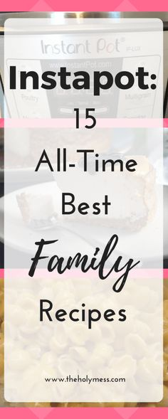 Instapot: 15 All-Time Best Family Recipes|The Holy Mess
