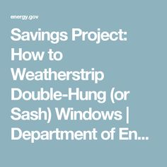 Savings Project: How to Weatherstrip Double-Hung (or Sash) Windows | Department of Energy