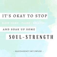 It's okay to stop and soak up some soul strength. The Infuse Course will help you do just that!