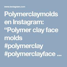 "Polymerclaymolds en Instagram: ""Polymer clay face molds #polymerclay #polymerclayface #polymerclayfacemolds #facemolds #clay #clayface #clayfacemold #fimoface #sculpeyface…"" • Instagram"