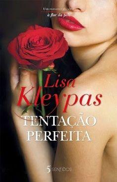 Morrighan: Opinião: Tentação Perfeita (À Flor da Pele #5), de Lisa Kleypas
