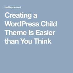 Creating a WordPress Child Theme Is Easier than You Think