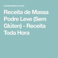 Receita de Massa Podre Leve (Sem Glúten) - Receita Toda Hora Low Carb, Gluten Free, Lactose, Quiches, Banana, Fit, Flourless Bread, Milk Pudding Recipe, Vegan Vegetarian