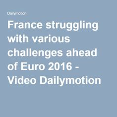 France struggling with various challenges ahead of Euro 2016 - Video Dailymotion