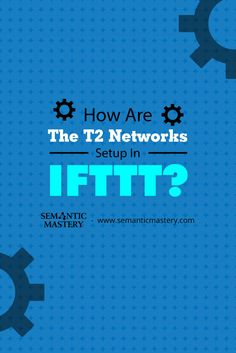 How Are The T2 Networks Setup In IFTTT? #SEO via http://semanticmastery.com/t2-networks-setup-ifttt/amp