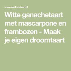 Witte ganachetaart met mascarpone en frambozen - Maak je eigen droomtaart