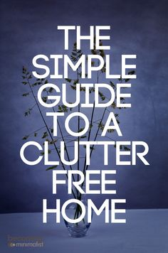 The Simple Guide to a Clutter-Free Home | Becoming Minimalist #clutter