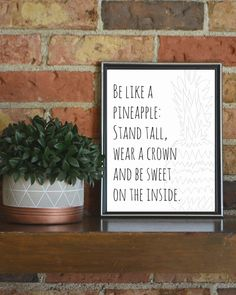 Be like a pineapple: Stand tall, wear a crown and be sweet on the inside #funny #prints, #funny #food #quote #Wall #print, #printable, #inspirational #wallart