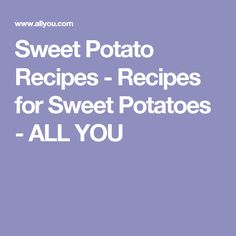 Sweet Potato Recipes - Recipes for Sweet Potatoes - ALL YOU
