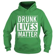 Drunk lives matter shirt, hoodie on Patrick's day 2017