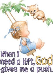When I need a lift, it's always reassuring to know my God will give me a push. Thanks, Father!