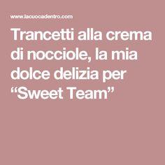 """Trancetti alla crema di nocciole, la mia dolce delizia per """"Sweet Team"""""""