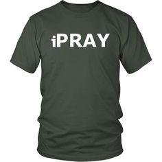 I Pray TShirt T Shirt - iPray Shirt Present below $20 USD