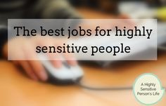 Ok, let's get down to business.  Which careers and jobs will best fit your traits as a highly sensitive person?  I previously wrote a post about the best job for HSPs, but that solution won't work for everyone. Let's talk about opportunities for