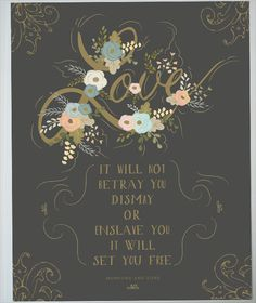 Love - it will not betray you, dismay or enslave you. It will sat you free -- Kuji