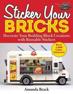 Sticker Your Bricks: Style Your Brick Masterpieces With Reusable Stickers