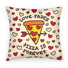 Love Fades, Pizza Is Forever....ain't that the truth!! LOL #pizzalover
