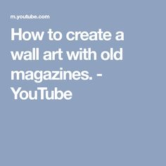 How to create a wall art with old magazines. - YouTube
