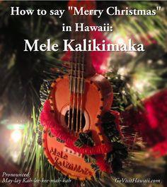 Mele Kalikimaka is Hawaii's way to say Merry Christmas