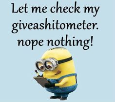 "Funny Work Quotes : Lmao give a shit o meter like ""dont tell me something i dont give a shit about"" Funny Cute, The Funny, Funny Pics, Funny Pictures, Minion Pictures, Funny Work, Minions Love, Funny Minion, Sarcastic Quotes"