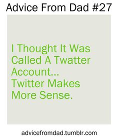 I thought it was called a twatter account....twitter makes more sense