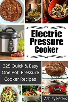 Electric Pressure Cooker: 225 Quick & Easy, One Pot, Pressure Cooker Recipes (Pressure Cooker Cookbook, Quick and Easy Recipes, Pressure Cooker Meals), http://www.amazon.com/dp/B013FFFCTU/ref=cm_sw_r_pi_awdm_VMs1vb14ZMBG4