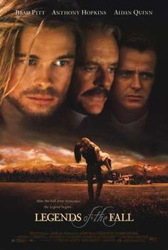 Legends Of The Fall (1994) Epic tale of three brothers and their father living in the remote wilderness of 1900s USA and how their lives are affected by nature, history, war, and love. Brad Pitt, Anthony Hopkins, Aidan Quinn...17a
