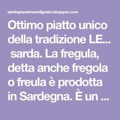 Ottimo piatto unico della tradizione LE... sarda. La fregula, detta anche fregola o freula è prodotta in Sardegna. È un tipo di pasta d...