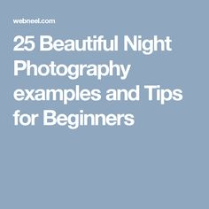 25 Beautiful Night Photography examples and Tips for Beginners